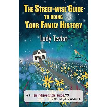 The Streetwise Guide To Doing Your Family History by Teviot & Mary Lady