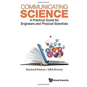 Communicating Science A Practical Guide For Engineers And P by Raymond L Boxman