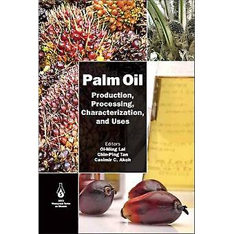 Palm Oil Production Processing Characterization and Uses by Lai & OiMing