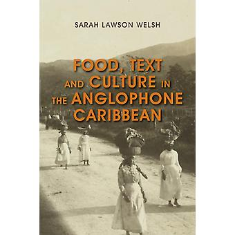 Food Text and Culture in the Anglophone Caribbean by Sarah Lawson Welsh