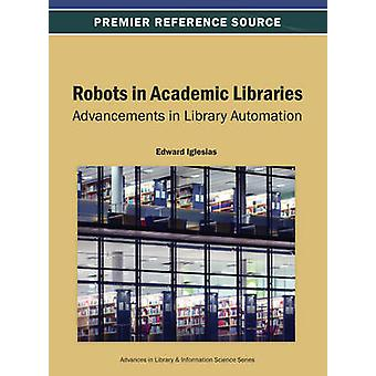 Robots in Academic Libraries Advancements in Library Automation by Iglesias