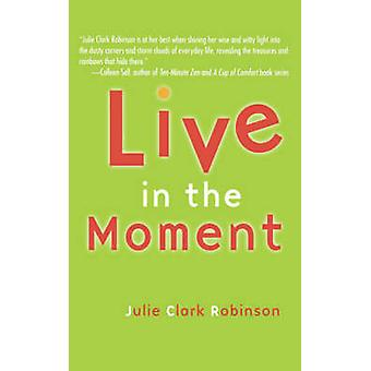 Live in the Moment by Robinson & Julie Clark
