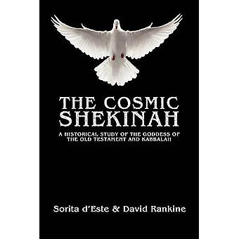 The Cosmic Shekinah A historical study of the goddess of the Old Testament and Kabbalah by dEste & Sorita