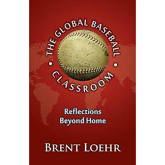 Global Baseball Classroom The by Loehr & Brent