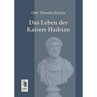 Das Leben Des Kaisers Hadrian by Schulz & Otto Theodor