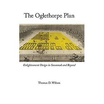 Oglethorpe Plan Enlightenment Design in Savannah and Beyond by Wilson & Thomas D
