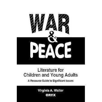 War  Peace Literature for Children and Young Adults A Resource Guide to Significant Issues by Walter & Virginia A.