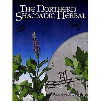 The Northern Shamanic Herbal by Kaldera & Raven
