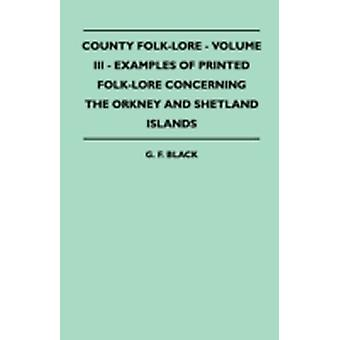 County FolkLore  Volume III  Examples of Printed FolkLore Concerning the Orkney and Shetland Islands by Black & G. F.