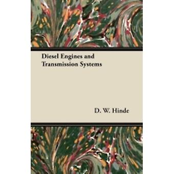 Diesel Engines and Transmission Systems by Hinde & D. W.