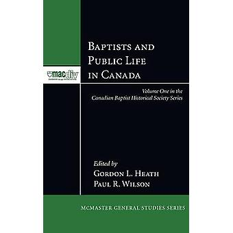 Baptists and Public Life in Canada by Heath & Gordon L.
