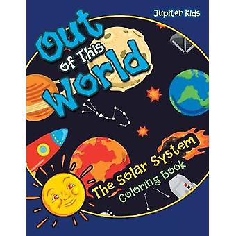 Out of This World the Solar System coloring book by Jupiter Kids