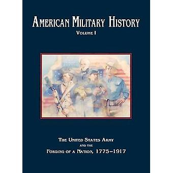 American Military History Volume 1 The United States Army and the Forging of a Nation 17751917 by Stewart & Richard W.