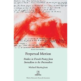 Perpetual Motion Studies in French Poetry from Surrealism to the Postmodern by Sheringham & Michael