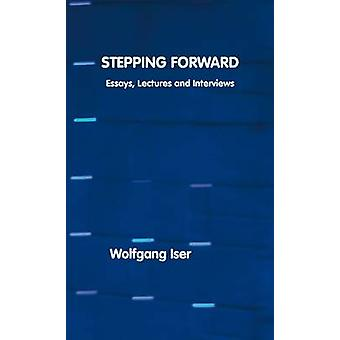 Stepping Forward Essays Lectures and Interviews by Iser & Wolfgang