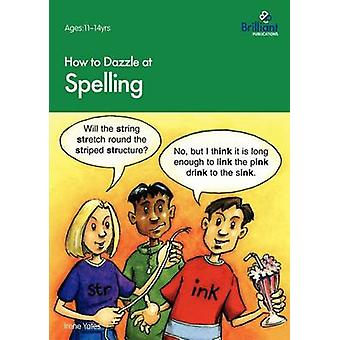 How to Dazzle at Spelling by Irene Yates