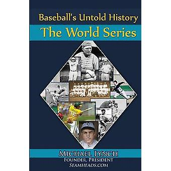 Baseballs Untold History The World Series by Lynch & Michael