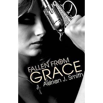 Fallen from Grace by Smith & Adrian J.