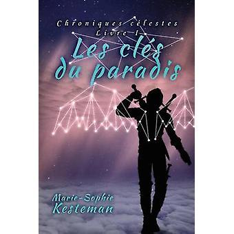 Les cls du paradis Chroniques clestes  Livre I by KESTEMAN & MarieSophie