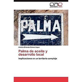 Palma de Aceite y Desarrollo Local par Gomez Lopez Andres Orlando