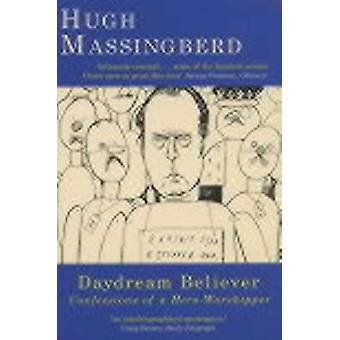 Daydream Believer Confessions of a heroworshipper by Massingberd & Hugh