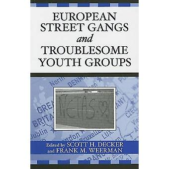 European Street Gangs and Troublesome Youth Groups by Decker & Scott H.