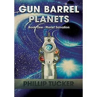 Gun Barrel Planets  Planet Salvation Book 1 by Tucker & Phillip J