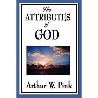 The Attributes of God by Pink & Arthur W.