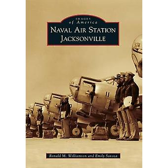 Naval Air Station Jacksonville by Ronald M Williamson - Emily Savoca