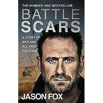 Battle Scars - A Story of War and All That Follows by Jason Fox - 9780