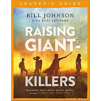 Raising Giant-Killers Leader's Guide - Releasing Your Child's Divine D