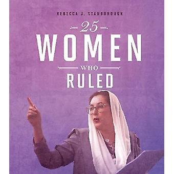 25 Women Who Ruled by Rebecca Stanborough - 9781474762564 Book