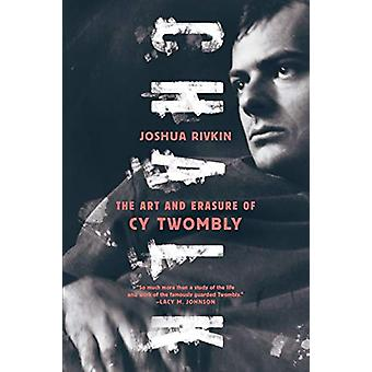 Chalk - The Art and Erasure of Cy Twombly by Joshua Rivkin - 978161219