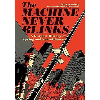 The Machine Never Blinks - A graphic history of spying and surveillanc
