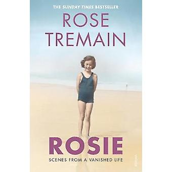 Rosie - Scenes from a Vanished Life by Rose Tremain - 9781784708016 Bo