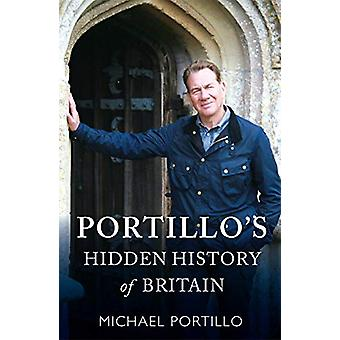 Portillo's Hidden History of Britain by Michael Portillo - 9781789290