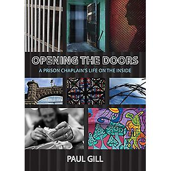 Opening the Doors - A Prison Chaplain's Life on the Inside by Paul Gil