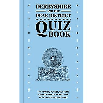 Derbyshire and the Peak District Quiz Book - The people - places - cus