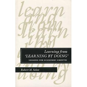 Learning from 'Learning by Doing' - Lessons for Economic Growth by Rob