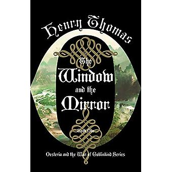 The Window and the Mirror - Book One - Oesteria and the War of Goblinki