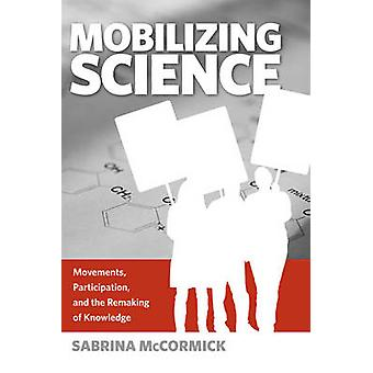Mobilizing Science - Movements - Participation - and the Remaking of K