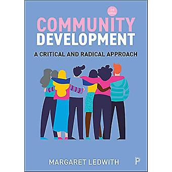 Community Development - A Critical and Radical Approach by Margaret Le