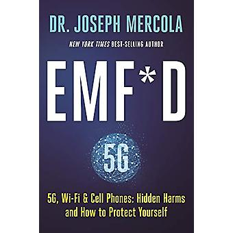 EMF*D - 5G - Wi-Fi & Cell Phones - Hidden Harms and How to Protect