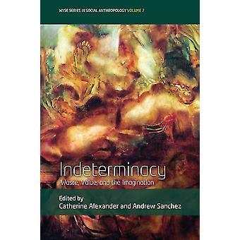 Indeterminacy by Niko Besnier & Afterword- kirjoittanut Susana Narotzky & Edited by Catherine Alexander & Edited by Andrew Sanchez
