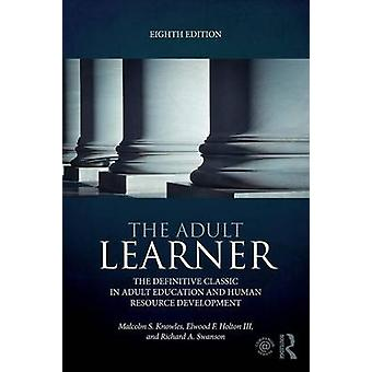The Adult Learner - The definitive classic in adult education and huma