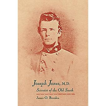 Joseph Jones - M.D. - James O. Breedenin vanhan etelän tiedemies -