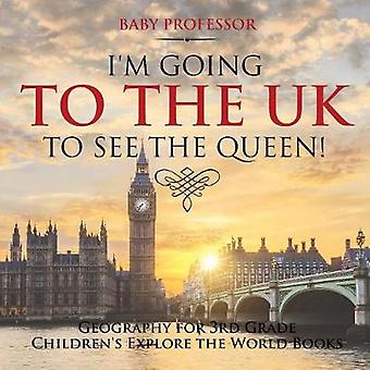 I'm Going to the UK to See the Queen! Geography for 3rd Grade Childre
