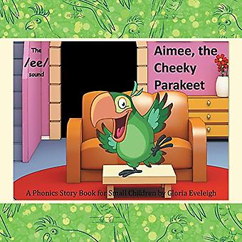 Aimee the Cheeky Parakeet - A Phonics Story Book for Small Children by