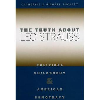 The Truth about Leo Strauss - Political Philosophy and American Democracy