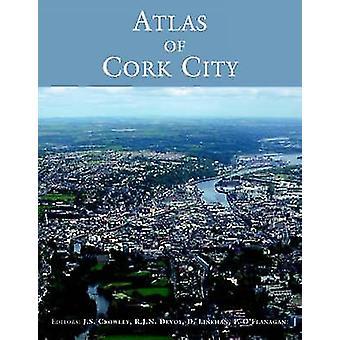 Atlas of Cork City by John CrowleyRobert DevoyDenis Lineihan
